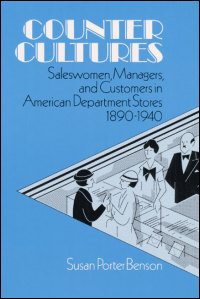 Cover for BENSON: Counter Cultures: Saleswomen, Managers, and Customers in American Department Stores, 1890-1940. Click for larger image