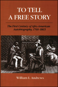Cover for ANDREWS: To Tell a Free Story: The First Century of Afro-American Autobiography, 1760-1865. Click for larger image