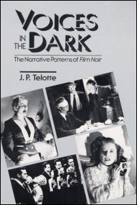 Cover for TELOTTE: Voices in the Dark: The Narrative Patterns of *Film Noir*. Click for larger image