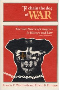Cover for WORMUTH: To Chain the Dog of War: The War Power of Congress in History and Law. Click for larger image