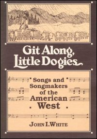 Cover for WHITE: Git Along, Little Dogies: Songs and Songmakers of the American West. Click for larger image