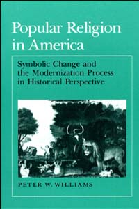 Cover for WILLIAMS: Popular Religion in America: Symbolic Change and the Modernization Process in Historical Perspective