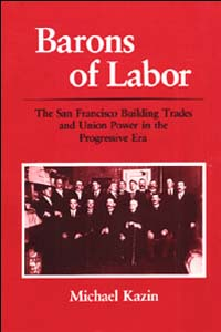 Cover for KAZIN: Barons of Labor: The San Francisco Building Trades and Union Power in the Progressive Era