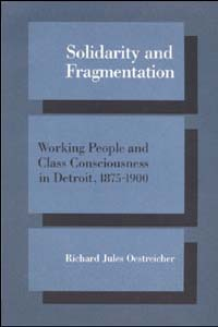 Cover for OESTREICHER: Solidarity and Fragmentation: Working People and Class Consciousness in Detroit, 1875-1900
