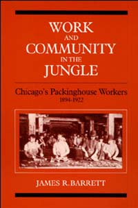 Cover for BARRETT: Work and Community in the Jungle: Chicago's Packinghouse Workers, 1894-1922