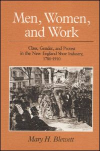 Cover for BLEWETT: Men, Women, and Work: Class, Gender, and Protest in the New England Shoe Industry, 1780-1910. Click for larger image