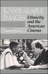 Cover for FRIEDMAN: Unspeakable Images: Ethnicity and the American Cinema. Click for larger image