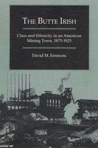 Cover for EMMONS: The Butte Irish: Class and Ethnicity in an American Mining Town, 1875-1925