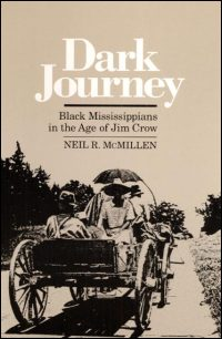 Cover for MCMILLEN: Dark Journey: Black Mississippians in the Age of Jim Crow. Click for larger image