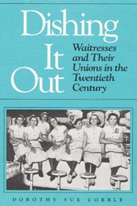 Cover for COBBLE: Dishing It Out: Waitresses and Their Unions in the Twentieth Century