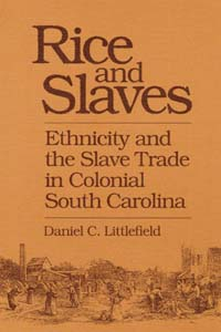 Cover for LITTLEFIELD: Rice and Slaves: Ethnicity and the Slave Trade in Colonial South Carolina