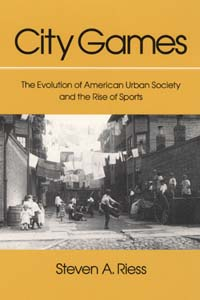 Cover for RIESS: City Games: The Evolution of American Urban Society and the Rise of Sports