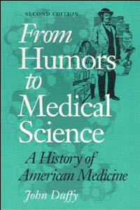 Cover for DUFFY: From Humors to Medical Science: A History of American Medicine