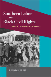 Cover for HONEY: Southern Labor and Black Civil Rights: Organizing Memphis Workers. Click for larger image