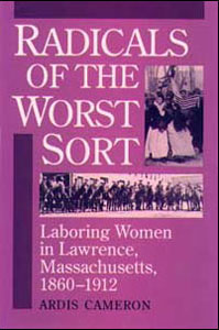 Cover for CAMERON: Radicals of the Worst Sort: Laboring Women in Lawrence, Massachusetts, 1860-1912