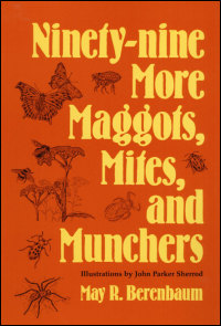 Cover for BERENBAUM: Ninety-nine More Maggots, Mites, and Munchers. Click for larger image
