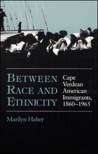 Cover for HALTER: Between Race and Ethnicity: Cape Verdean American Immigrants, 1860-1965. Click for larger image