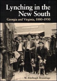 Cover for BRUNDAGE: Lynching in the New South: Georgia and Virginia, 1880-1930. Click for larger image