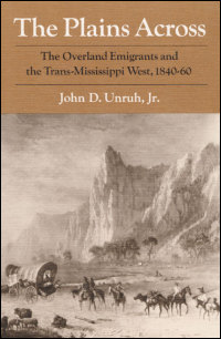 Cover for UNRUH: The Plains Across: The Overland Emigrants and the Trans-Mississippi West, 1840-60. Click for larger image