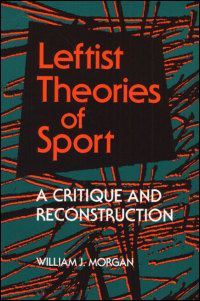 Cover for MORGAN: Leftist Theories of Sport: A Critique and Reconstruction. Click for larger image