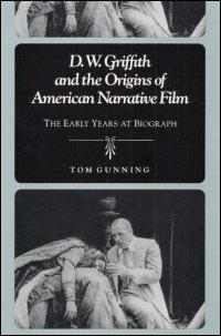 Cover for GUNNING: D.W. Griffith and the Origins of American Narrative Film: The Early Years at Biograph. Click for larger image