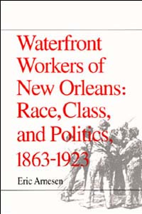 Cover for ARNESEN: Waterfront Workers of New Orleans: Race, Class, and Politics, 1863-1923