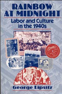 Cover for LIPSITZ: Rainbow at Midnight: Labor and Culture in the 1940s