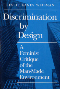 Cover for WEISMAN: Discrimination by Design: A Feminist Critique of the Man-Made Environment. Click for larger image