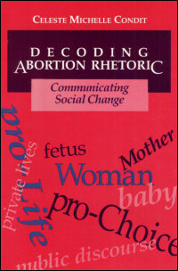 Cover for CONDIT: Decoding Abortion Rhetoric: Communicating Social Change. Click for larger image