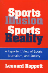 Cover for KOPPETT: Sports Illusion, Sports Reality: A Reporter's View of Sports, Journalism, and Society. Click for larger image