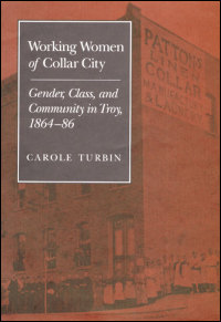 Cover for TURBIN: Working Women of Collar City: Gender, Class, and Community in Troy, 1864-86. Click for larger image