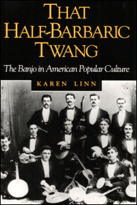 Cover for LINN: That Half-Barbaric Twang: The Banjo in American Popular Culture. Click for larger image
