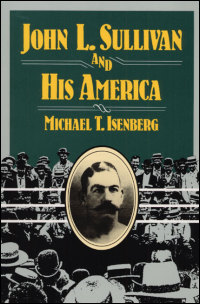 Cover for ISENBERG: John L. Sullivan and His America. Click for larger image
