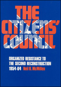 Cover for MCMILLEN: The Citizens' Council: Organized Resistance to the Second Reconstruction, 1954-64. Click for larger image