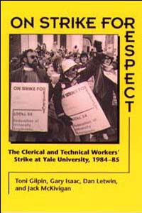 Cover for GILPIN: On Strike for Respect: The Clerical and Technical Workers' Strike at Yale University, 1984-85