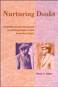 Cover for MILLER: Nurturing Doubt: From Mennonite Missionary to Anthropologist in the Argentine Chaco