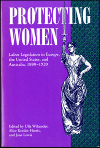 Cover for Wikander: Protecting Women: Labor Legislation in Europe, the United States, and Australia, 1880-1920. Click for larger image