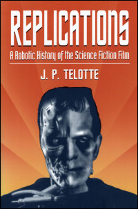 Cover for TELOTTE: Replications: A Robotic History of the Science Fiction Film. Click for larger image