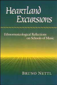 Cover for NETTL: Heartland Excursions: Ethnomusicological Reflections on Schools of Music