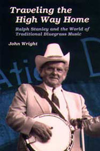 Cover for WRIGHT: Traveling the High Way Home: Ralph Stanley and the World of Traditional Bluegrass Music