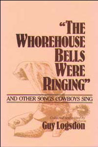 Cover for LOGSDON: The Whorehouse Bells Were Ringing and Other Songs Cowboys Sing