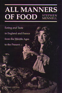 Cover for MENNELL: All Manners of Food: Eating and Taste in England and France from the Middle Ages to the Present