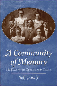 Cover for GUNDY: A Community of Memory: My Days with George and Clara. Click for larger image