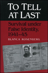Cover for ROSENBERG: To Tell At Last: Survival under False Identity, 1941-45. Click for larger image