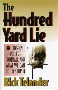 Cover for TELANDER: The Hundred Yard Lie: The Corruption of College Football and What We Can Do to Stop It. Click for larger image