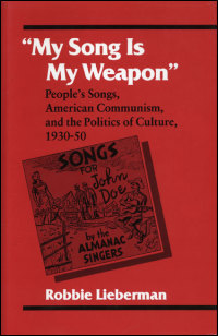 Cover for LIEBERMAN: My Song Is My Weapon: People's Songs, American Communism, and the Politics of Culture, 1930-50. Click for larger image