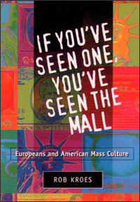 Cover for KROES: If You've Seen One, You've Seen the Mall: Europeans and American Mass Culture