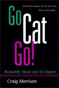Cover for MORRISON: Go Cat Go!: Rockabilly Music and Its Makers