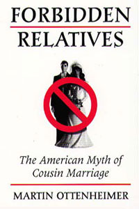 Cover for OTTENHEIMER: Forbidden Relatives: The American Myth of Cousin Marriage