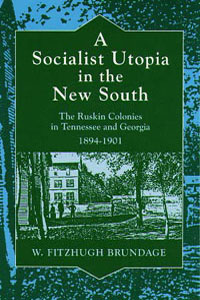 Cover for BRUNDAGE: A Socialist Utopia in the New South: The Ruskin Colonies in Tennessee and Georgia, 1894-1901